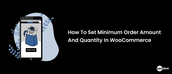 How To Set Minimum Order Amount And Quantity In WooCommerce