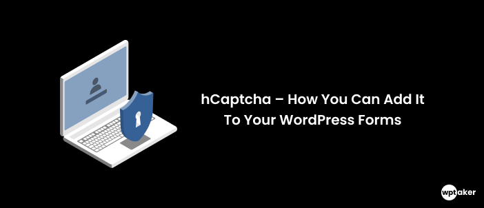 hCaptcha – How You Can Add It To Your WordPress Forms