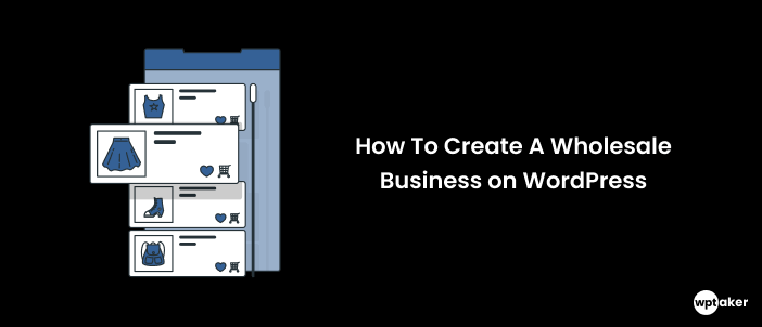 How To Create A Wholesale Business on WordPress: 5 Steps To Success