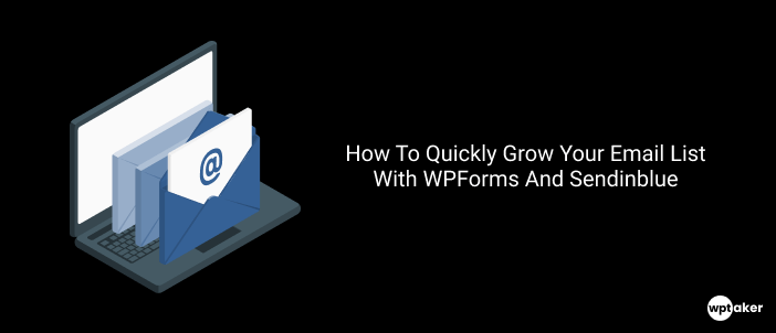 How To Quickly Grow Your Email List With WPForms And Sendinblue