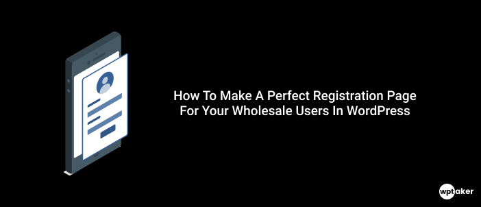 How To Make A Perfect Registration Page For Wholesale Users In WordPress