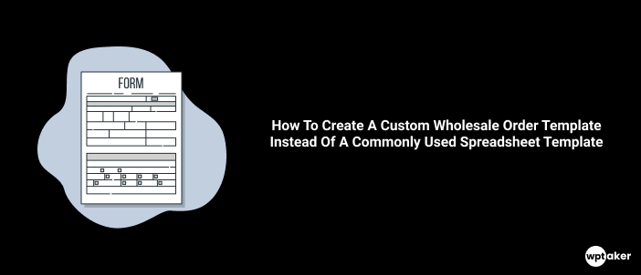 How To Create A Custom Wholesale Order Template Instead Of A Commonly Used Spreadsheet Template