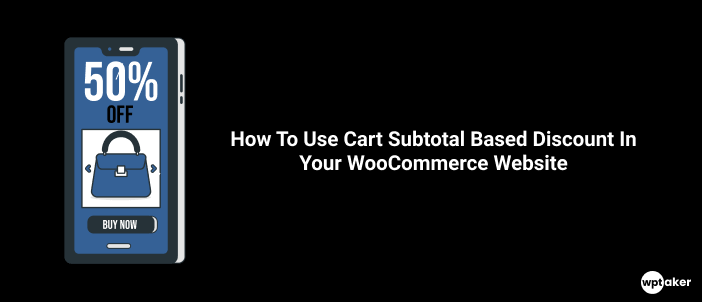 How To Use Cart Subtotal Based Discount In Your WooCommerce Website