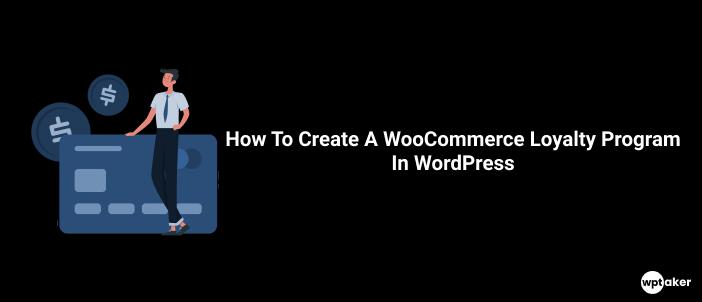 How To Create A WooCommerce Loyalty Program In WordPress