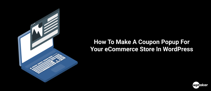 How To Make A Coupon Popup For Your eCommerce Store In WordPress (3 Steps)