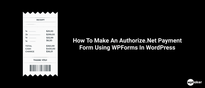 How To Make An Authorize.Net Payment Form Using WPForms In WordPress