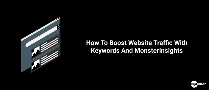 WordPress Guide: How To Boost Website Traffic With Keywords And MonsterInsights