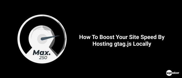 WordPress Guide: How To Boost Your Site Speed By Hosting gtag.js Locally